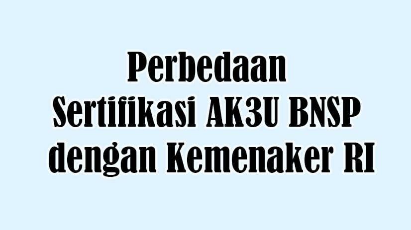 Perbedaan Sertifikasi Ahli K3 Umum (AK3U) BNSP dengan Kemnaker RI